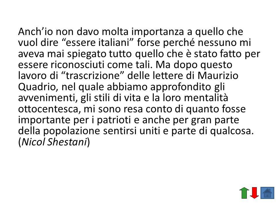 Anch'io non davo molta importanza a quello che vuol dire essere italiani forse perché nessuno mi aveva mai spiegato tutto quello che è stato fatto per essere riconosciuti come tali.