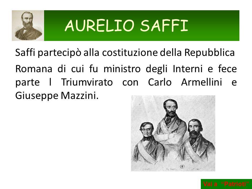 AURELIO SAFFI Saffi partecipò alla costituzione della Repubblica