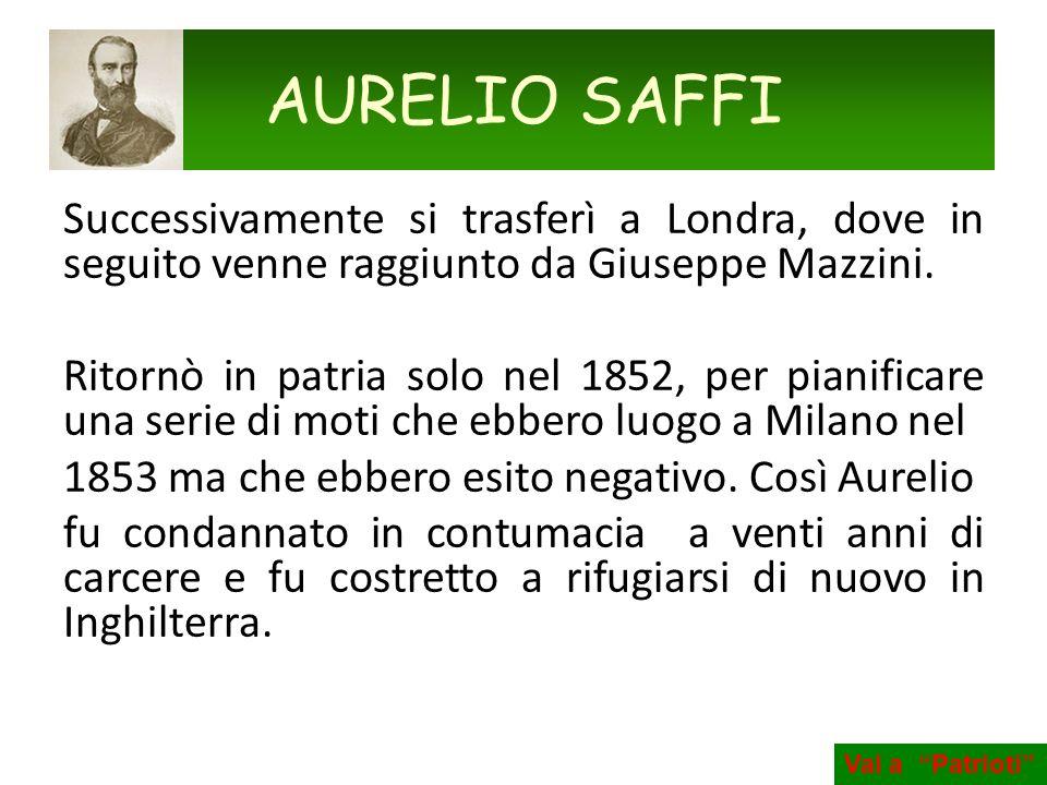 AURELIO SAFFI Successivamente si trasferì a Londra, dove in seguito venne raggiunto da Giuseppe Mazzini.