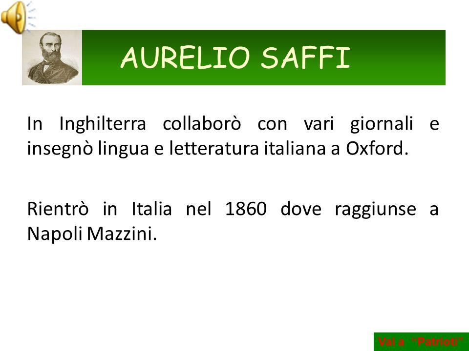 AURELIO SAFFI In Inghilterra collaborò con vari giornali e insegnò lingua e letteratura italiana a Oxford.