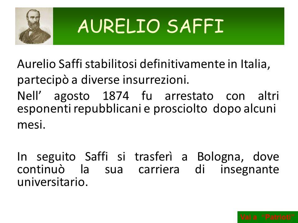 AURELIO SAFFI Aurelio Saffi stabilitosi definitivamente in Italia,