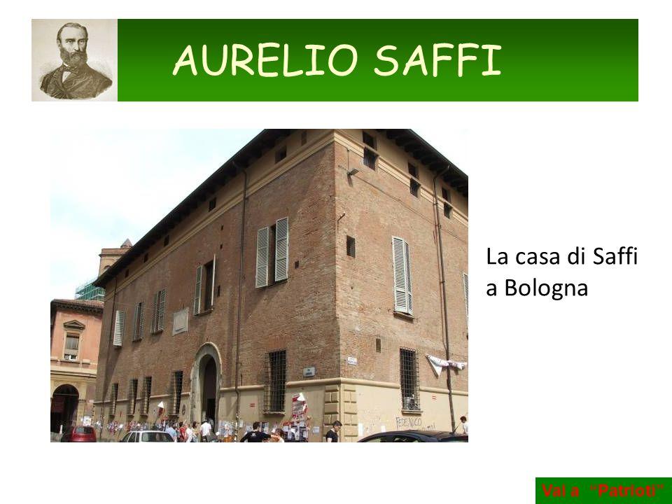 AURELIO SAFFI La casa di Saffi a Bologna Vai a Patrioti
