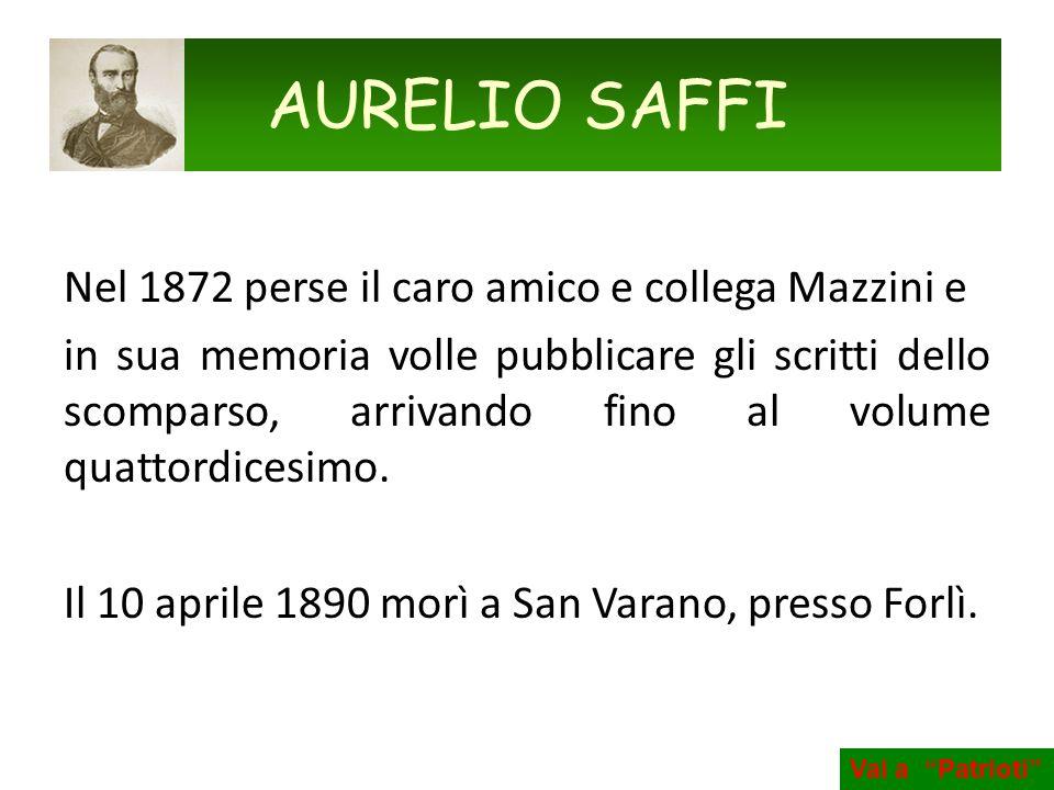 AURELIO SAFFI Nel 1872 perse il caro amico e collega Mazzini e