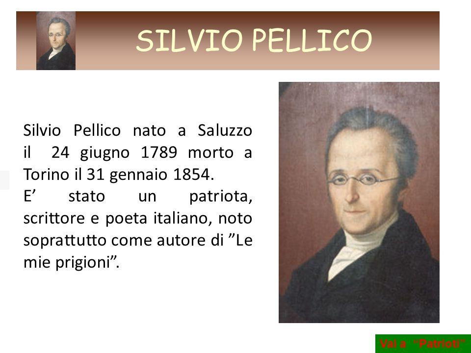 SILVIO PELLICO Silvio Pellico nato a Saluzzo il 24 giugno 1789 morto a Torino il 31 gennaio 1854.
