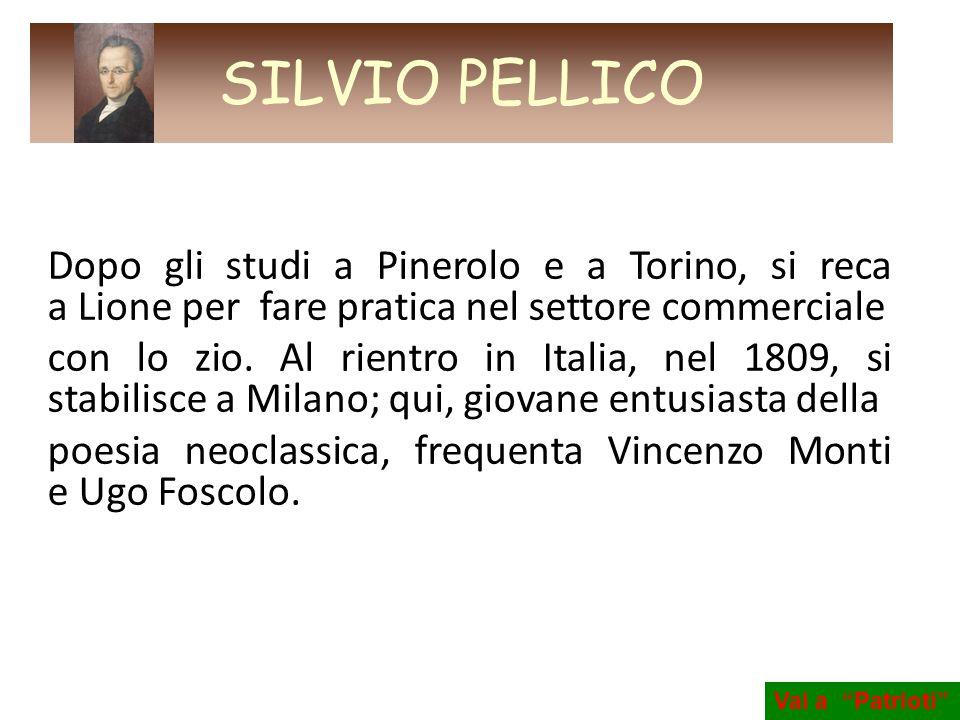 SILVIO PELLICO Dopo gli studi a Pinerolo e a Torino, si reca a Lione per fare pratica nel settore commerciale.