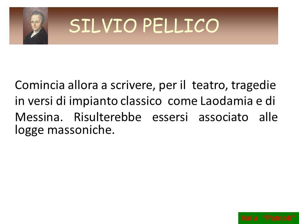 SILVIO PELLICO Comincia allora a scrivere, per il teatro, tragedie