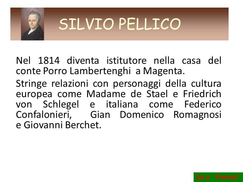 SILVIO PELLICO Nel 1814 diventa istitutore nella casa del conte Porro Lambertenghi a Magenta.
