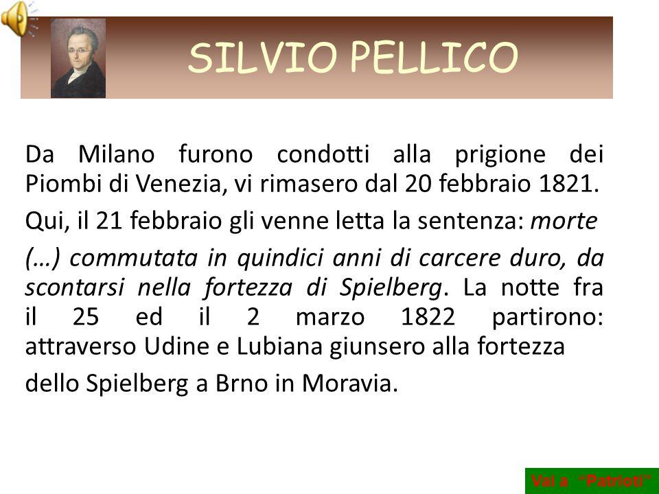 SILVIO PELLICO Da Milano furono condotti alla prigione dei Piombi di Venezia, vi rimasero dal 20 febbraio 1821.