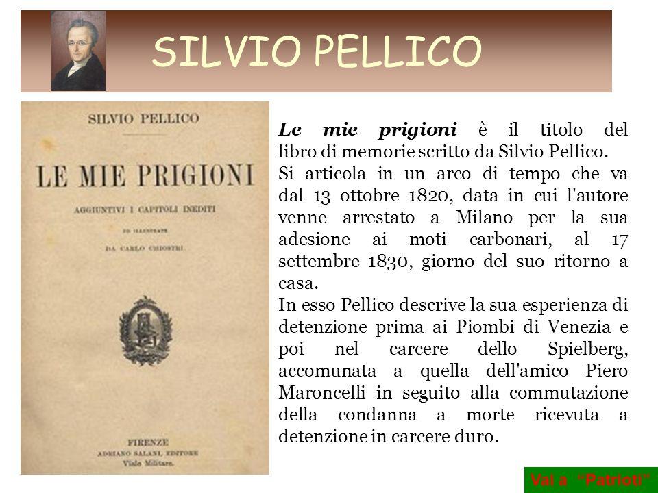 SILVIO PELLICO Le mie prigioni è il titolo del libro di memorie scritto da Silvio Pellico.