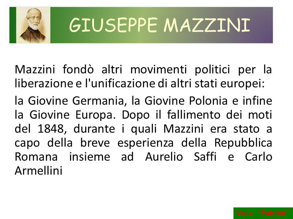 GIUSEPPE MAZZINI Mazzini fondò altri movimenti politici per la liberazione e l unificazione di altri stati europei: