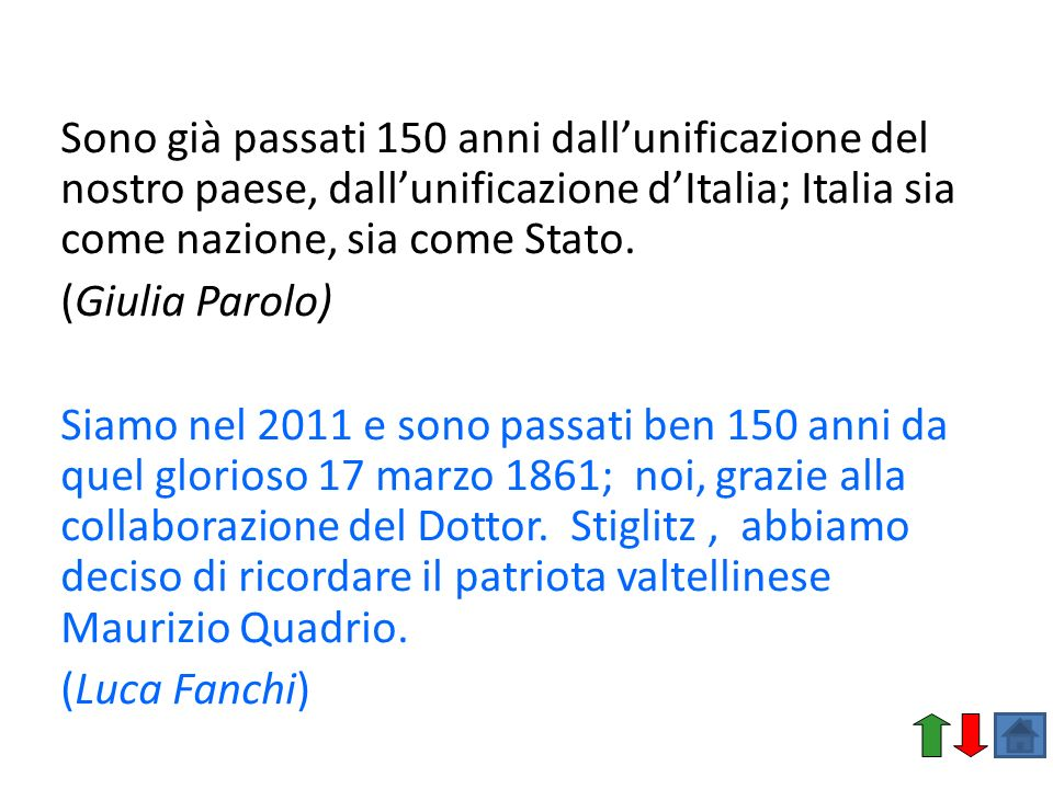Sono già passati 150 anni dall'unificazione del nostro paese, dall'unificazione d'Italia; Italia sia come nazione, sia come Stato.