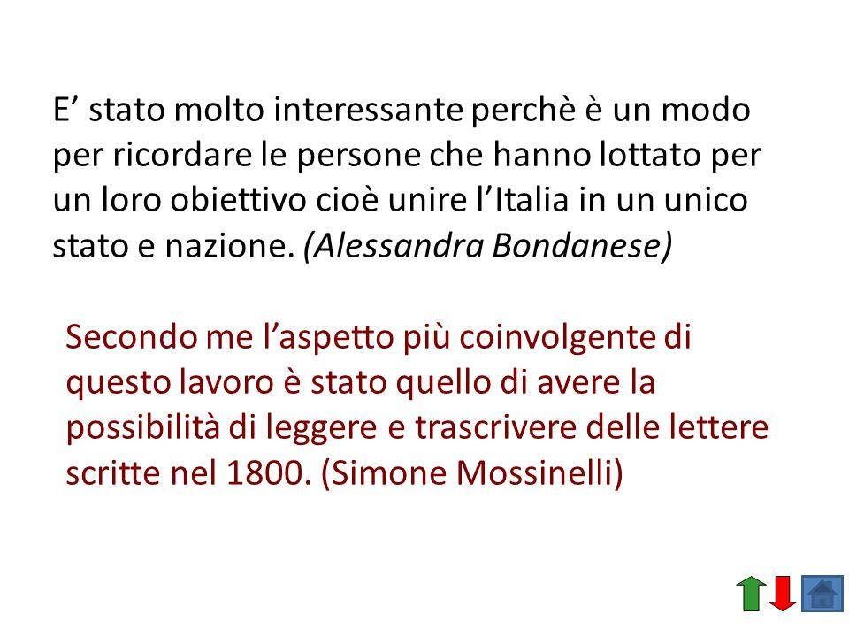 E' stato molto interessante perchè è un modo per ricordare le persone che hanno lottato per un loro obiettivo cioè unire l'Italia in un unico stato e nazione. (Alessandra Bondanese)