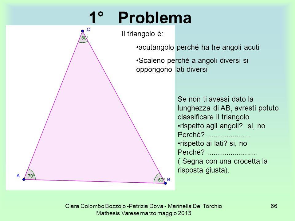 1° Problema Il triangolo è: acutangolo perché ha tre angoli acuti