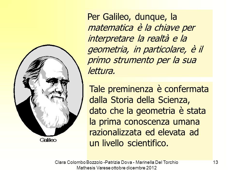 Per Galileo, dunque, la matematica è la chiave per interpretare la realtà e la geometria, in particolare, è il primo strumento per la sua lettura.