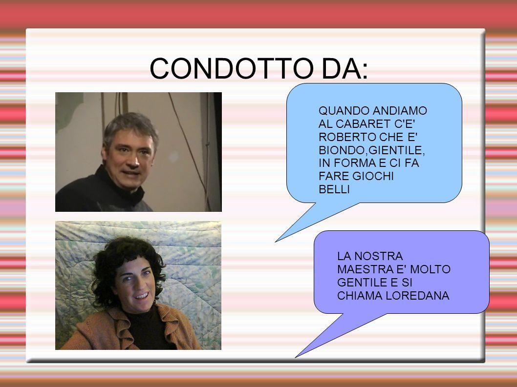CONDOTTO DA: QUANDO ANDIAMO AL CABARET C E ROBERTO CHE E