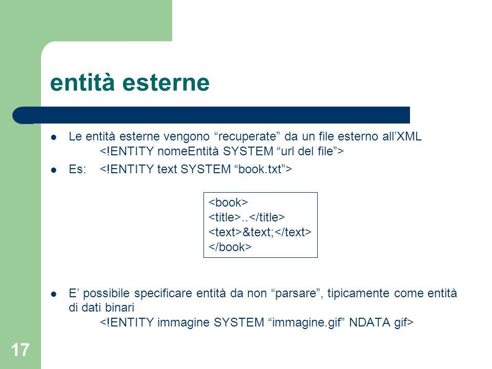entità esterne Le entità esterne vengono recuperate da un file esterno all'XML <!ENTITY nomeEntità SYSTEM url del file >