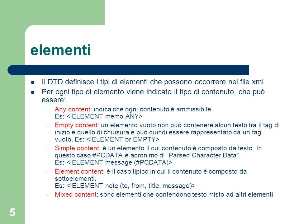 elementiIl DTD definisce i tipi di elementi che possono occorrere nel file xml.