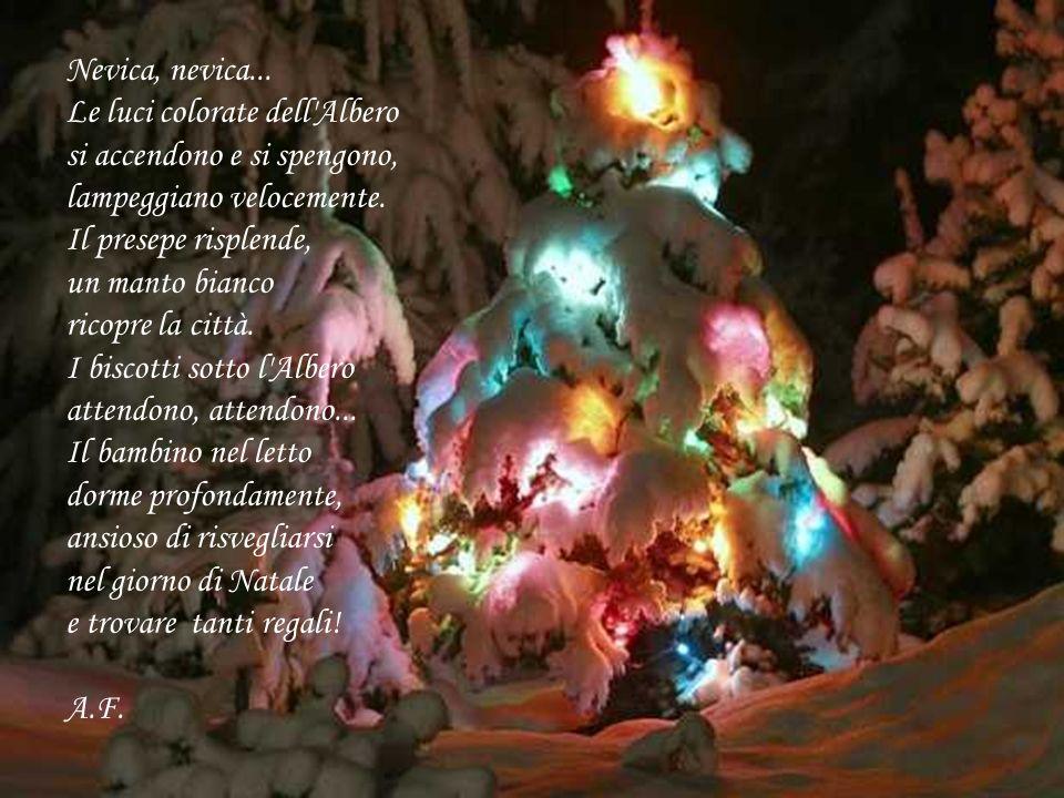 Nevica, nevica... Le luci colorate dell Albero. si accendono e si spengono, lampeggiano velocemente.