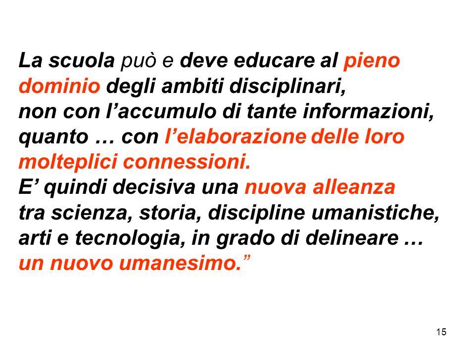 La scuola può e deve educare al pieno dominio degli ambiti disciplinari,