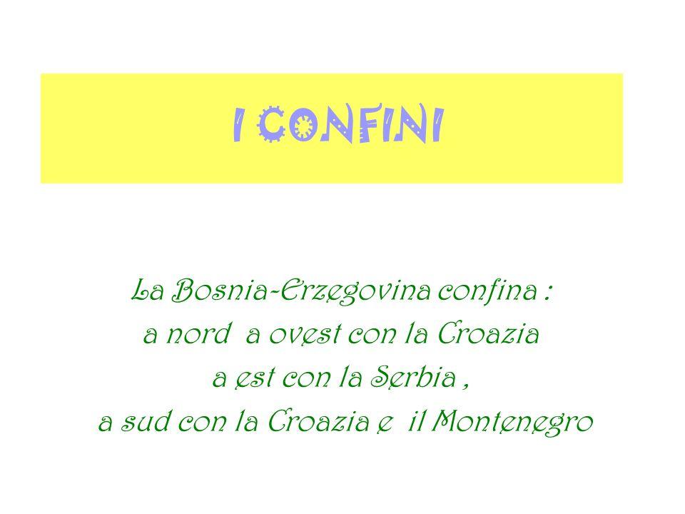 I CONFINI La Bosnia-Erzegovina confina : a nord a ovest con la Croazia
