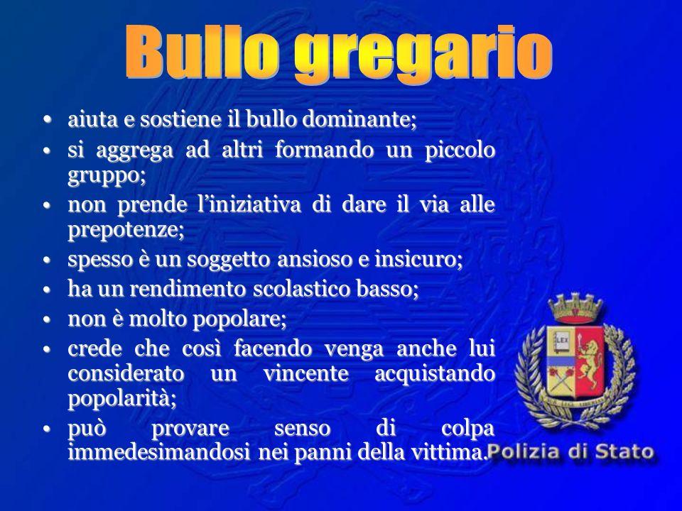 Bullo gregario • aiuta e sostiene il bullo dominante;