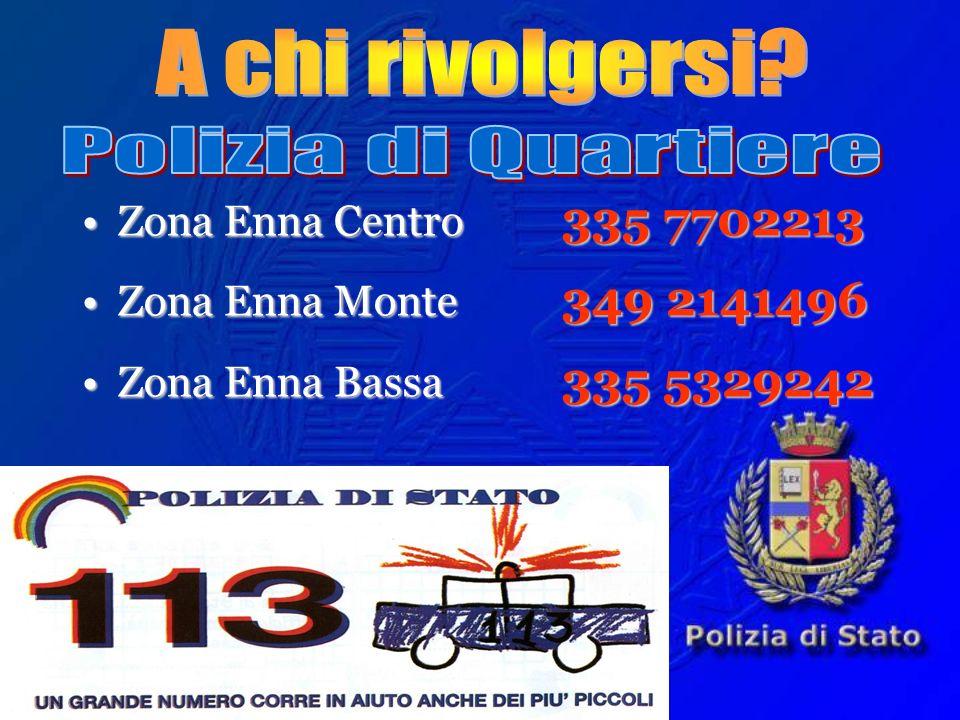 A chi rivolgersi Polizia di Quartiere Zona Enna Centro 335 7702213