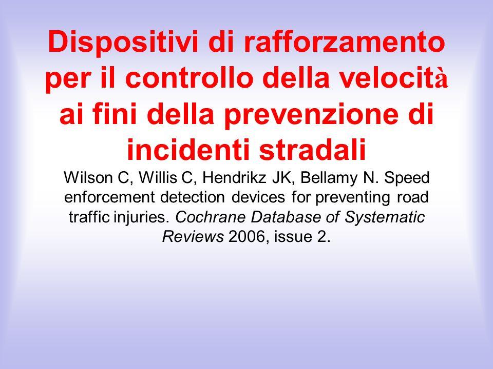 Dispositivi di rafforzamento per il controllo della velocità ai fini della prevenzione di incidenti stradali Wilson C, Willis C, Hendrikz JK, Bellamy N.