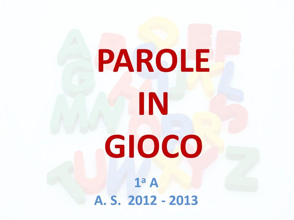 PAROLE IN GIOCO 1a A A. S. 2012 - 2013