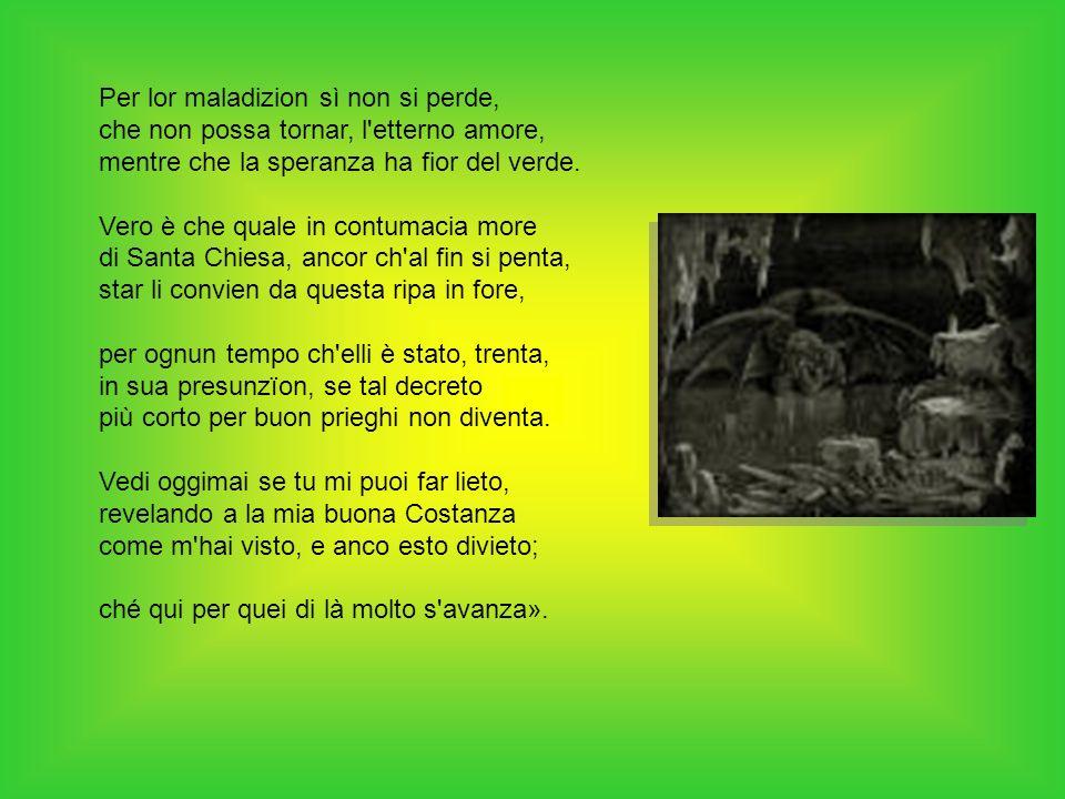 Per lor maladizion sì non si perde, che non possa tornar, l etterno amore, mentre che la speranza ha fior del verde.