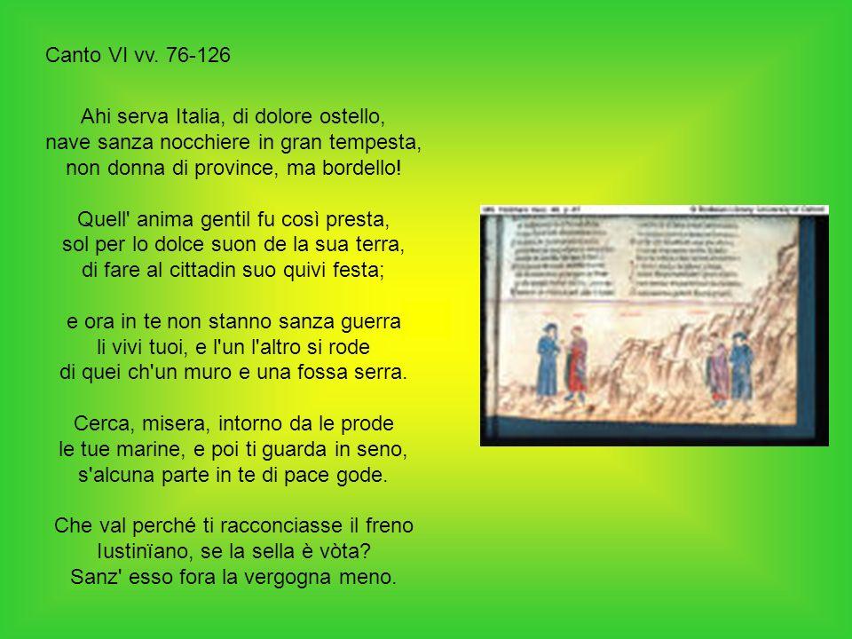 Canto VI vv. 76-126Ahi serva Italia, di dolore ostello, nave sanza nocchiere in gran tempesta, non donna di province, ma bordello!