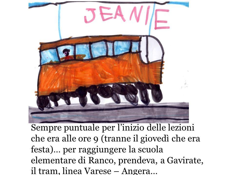 Sempre puntuale per l'inizio delle lezioni che era alle ore 9 (tranne il giovedì che era festa)… per raggiungere la scuola elementare di Ranco, prendeva, a Gavirate, il tram, linea Varese – Angera…