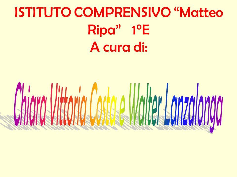 ISTITUTO COMPRENSIVO Matteo Ripa 1°E A cura di: