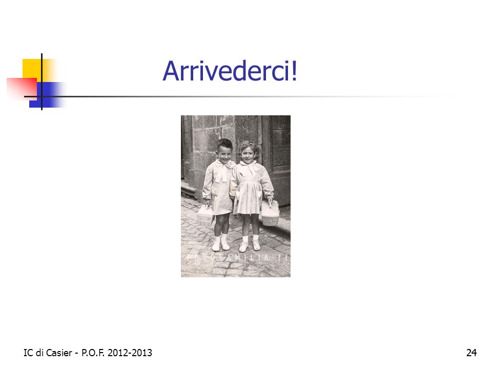 Arrivederci! IC di Casier - P.O.F. 2012-2013 24 24