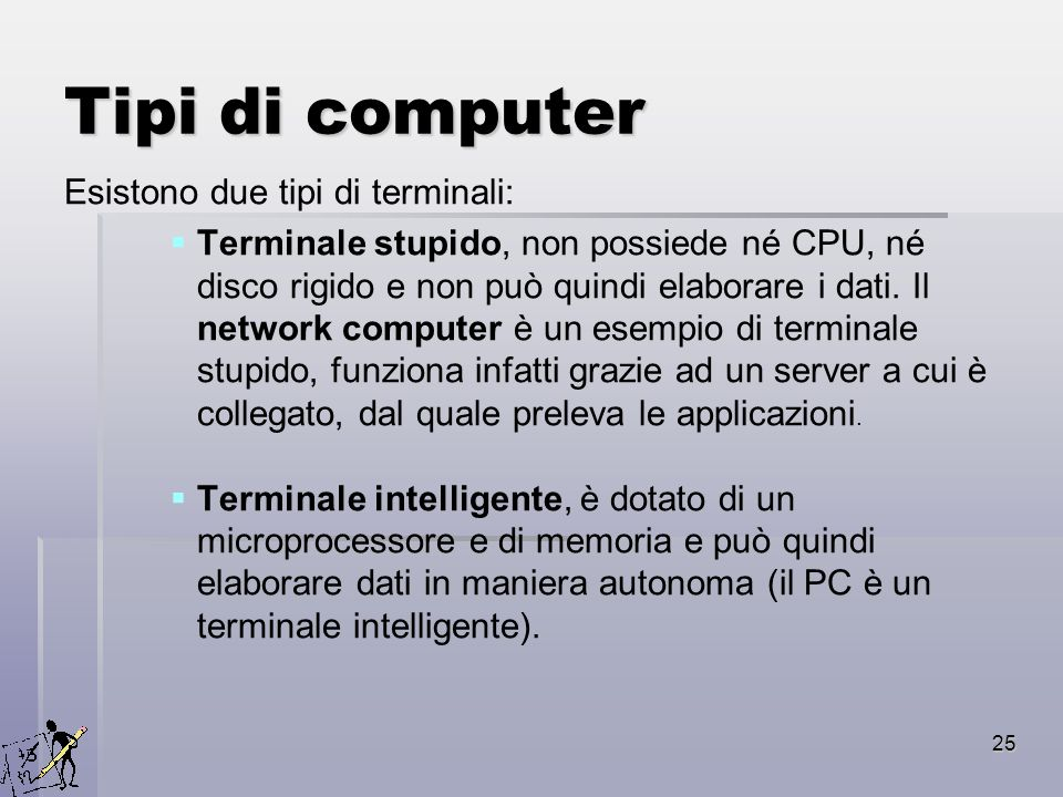 Tipi di computer Esistono due tipi di terminali: