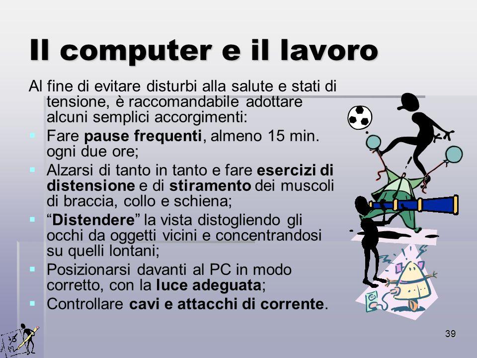 Il computer e il lavoro Al fine di evitare disturbi alla salute e stati di tensione, è raccomandabile adottare alcuni semplici accorgimenti: