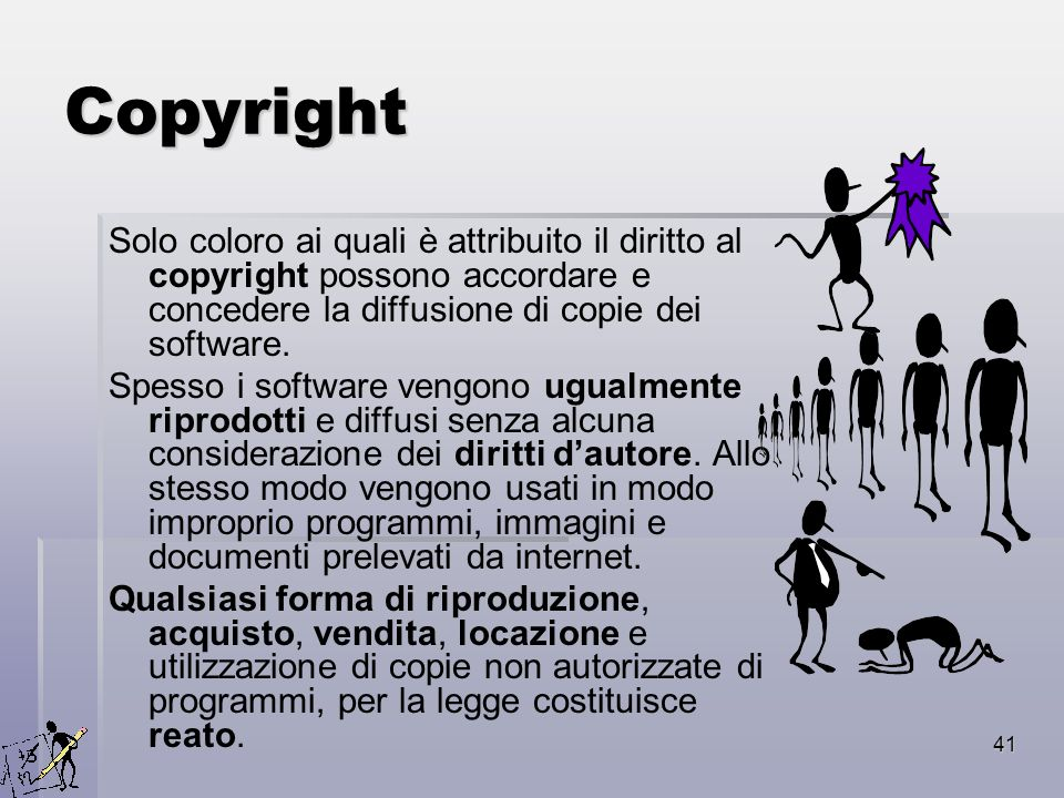 Copyright Solo coloro ai quali è attribuito il diritto al copyright possono accordare e concedere la diffusione di copie dei software.