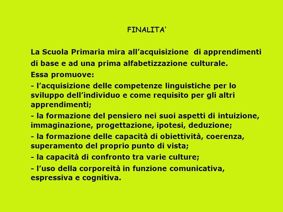FINALITA' La Scuola Primaria mira all'acquisizione di apprendimenti. di base e ad una prima alfabetizzazione culturale.