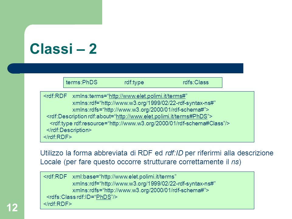 Classi – 2 terms:PhDS rdf:type rdfs:Class. <rdf:RDF xmlns:terms= http://www.elet.polimi.it/terms#