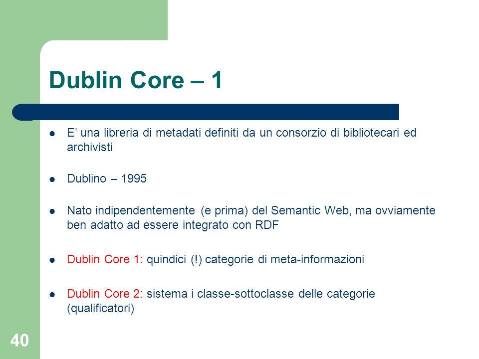Dublin Core – 1 E' una libreria di metadati definiti da un consorzio di bibliotecari ed archivisti.