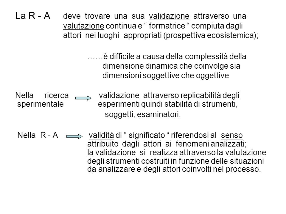 La R - A deve trovare una sua validazione attraverso una valutazione continua e formatrice compiuta dagli attori nei luoghi appropriati (prospettiva ecosistemica);