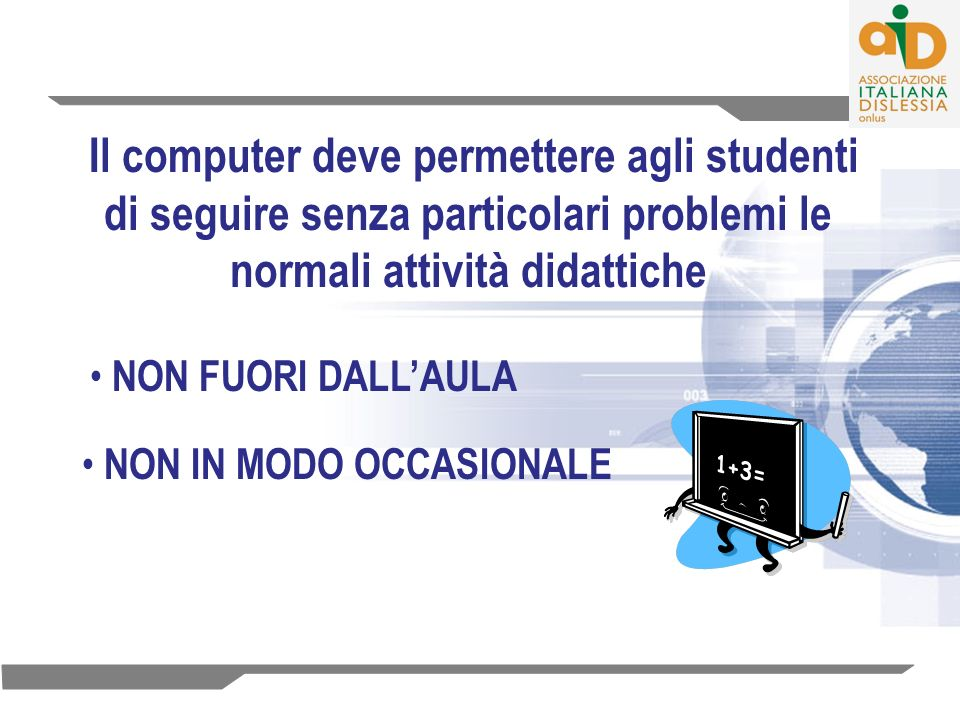 Il computer deve permettere agli studenti di seguire senza particolari problemi le normali attività didattiche