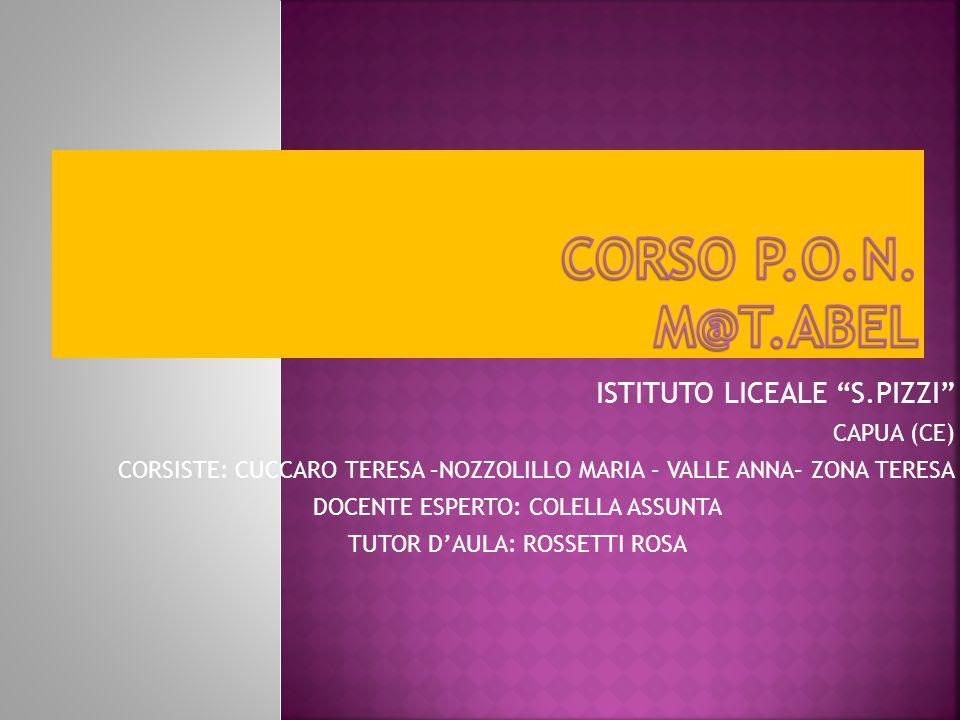 CORSO P.O.N. M@T.ABEL ISTITUTO LICEALE S.PIZZI CAPUA (CE)