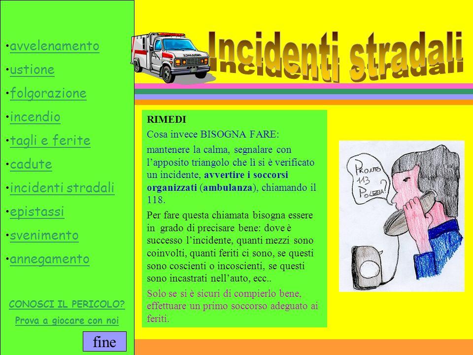 Incidenti stradali RIMEDI Cosa invece BISOGNA FARE: