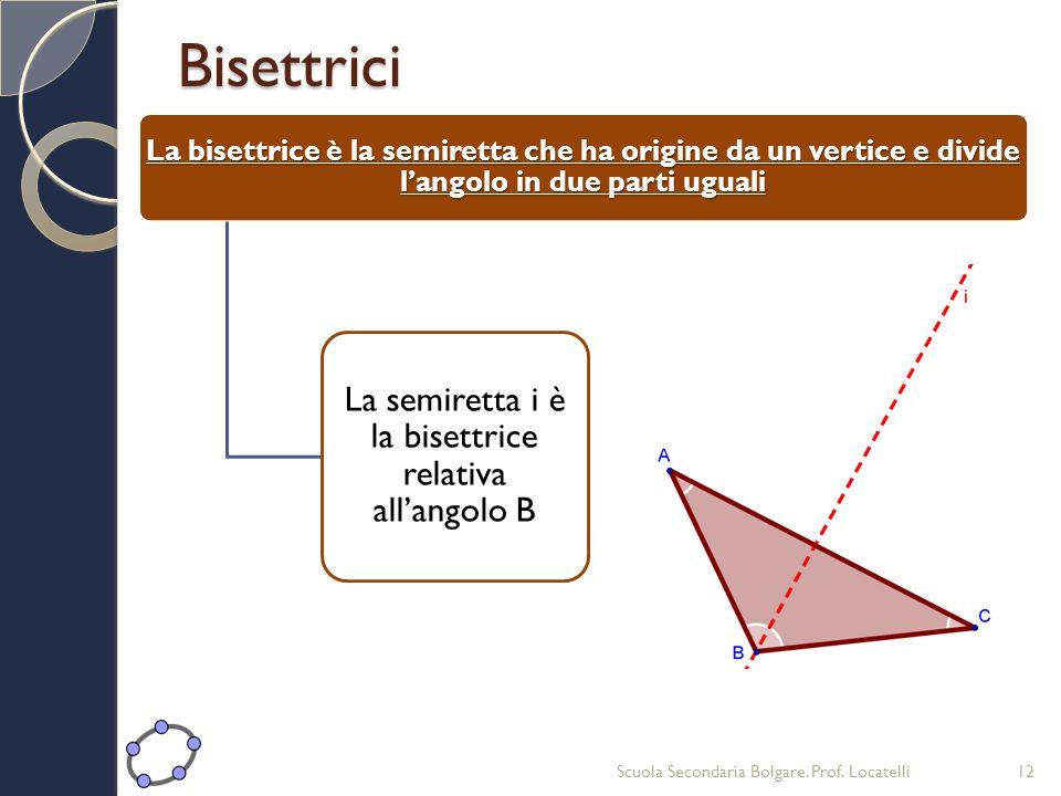 La semiretta i è la bisettrice relativa all'angolo B
