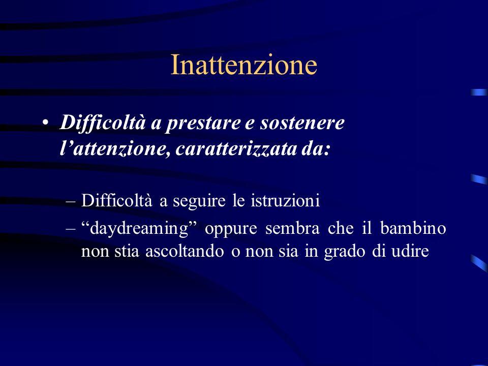 Inattenzione Difficoltà a prestare e sostenere l'attenzione, caratterizzata da: Difficoltà a seguire le istruzioni.