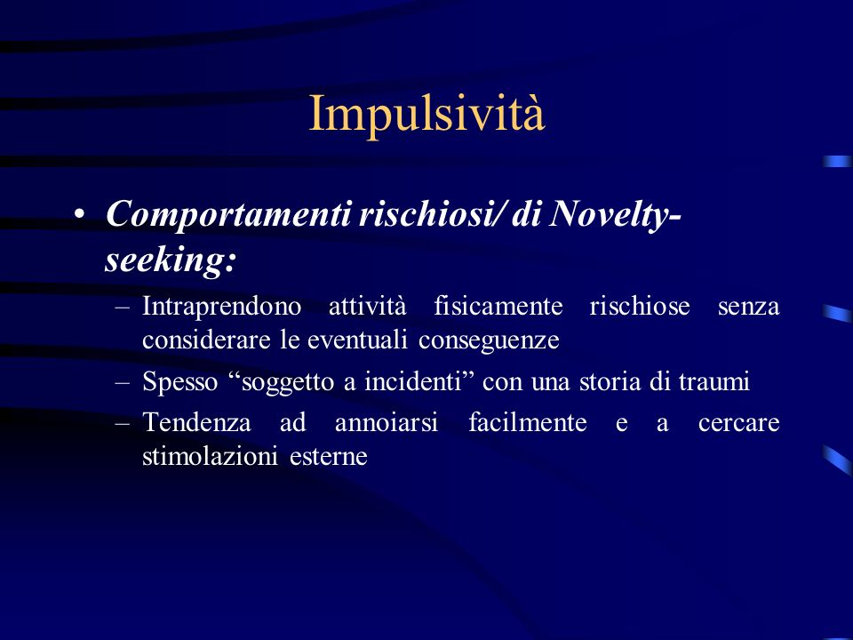 Impulsività Comportamenti rischiosi/ di Novelty-seeking: