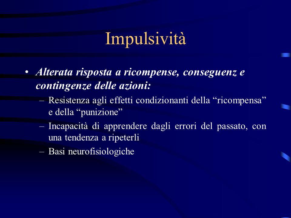 Impulsività Alterata risposta a ricompense, conseguenz e contingenze delle azioni: