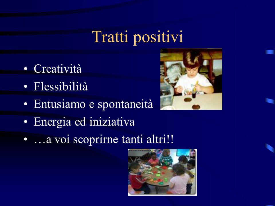 Tratti positivi Creatività Flessibilità Entusiamo e spontaneità