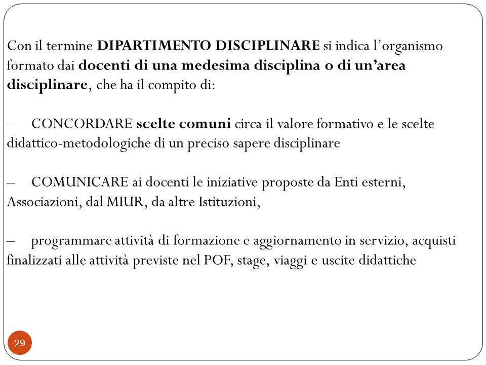 Con il termine DIPARTIMENTO DISCIPLINARE si indica l'organismo formato dai docenti di una medesima disciplina o di un'area disciplinare, che ha il compito di: