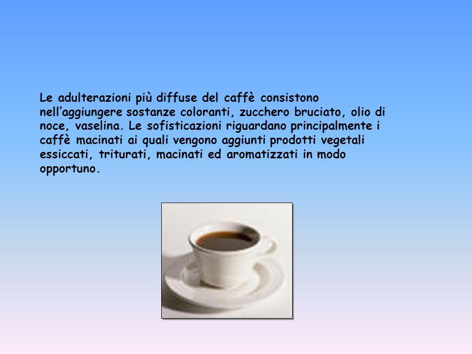 Le adulterazioni più diffuse del caffè consistono nell'aggiungere sostanze coloranti, zucchero bruciato, olio di noce, vaselina.